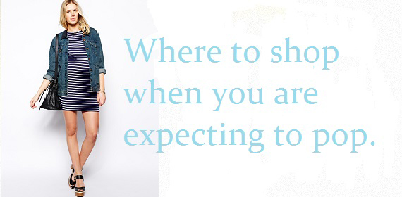 Where to shop when you are expecting to pop