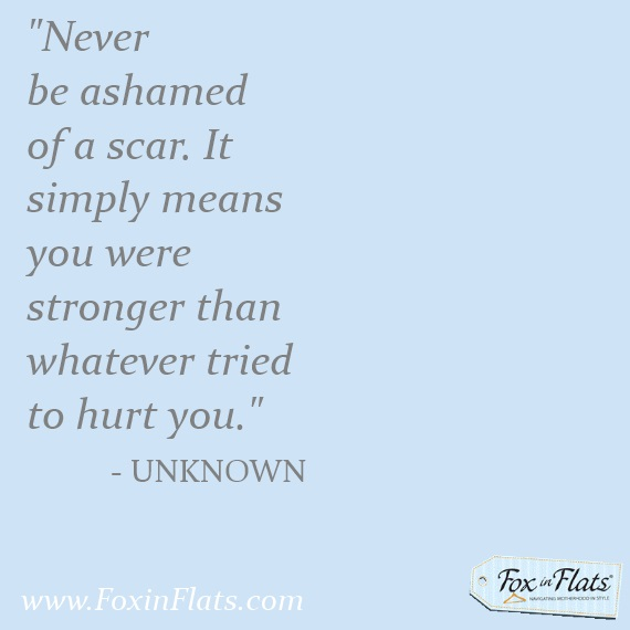 never be ashamed of a scar